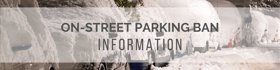 Photo of cars parked on the street with snow. Text: On-street Parking Ban Information