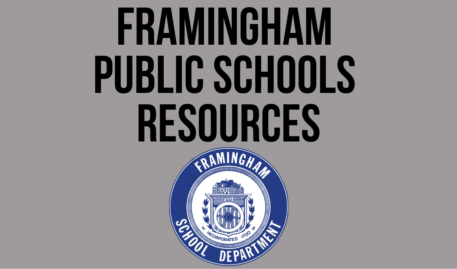 Picture of the School Department Seal with the following text: Framingham Public Schools Resources