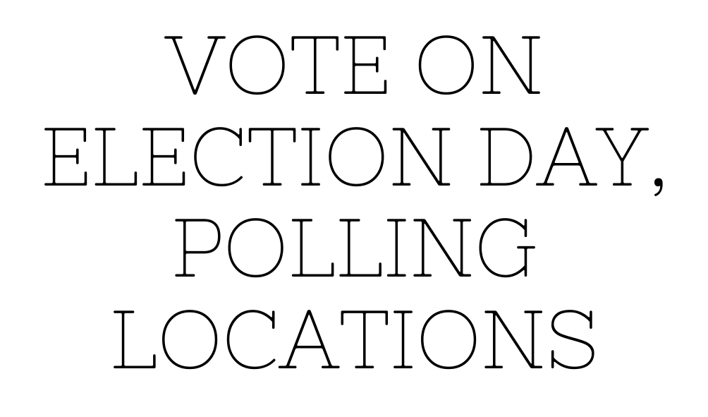 Text: Vote on Election Day, Polling Locations