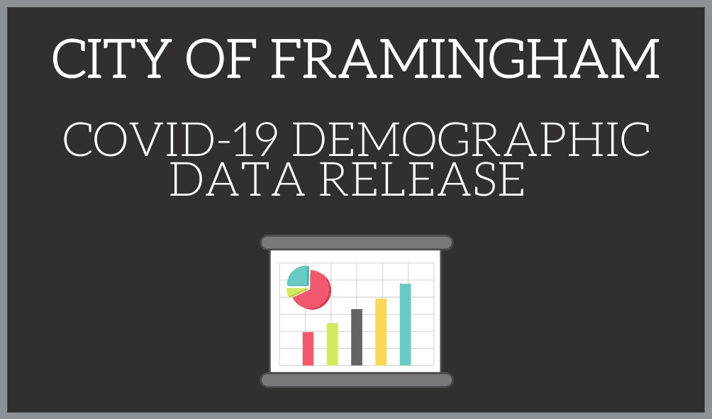 City of Framingham COVID-19 Demographic Data Release (click here for release information) Opens in new window