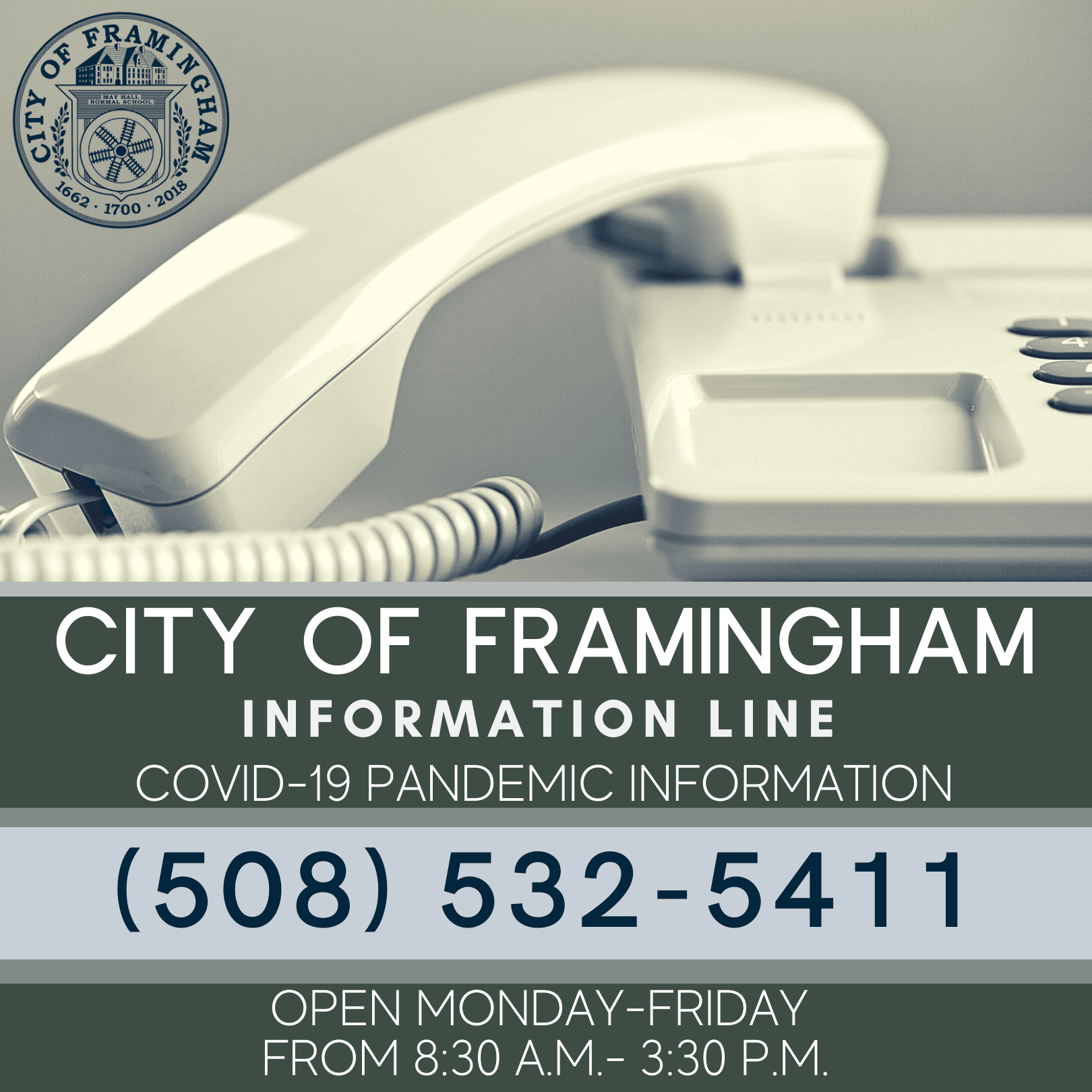 City of Framingham Information Line, COVID-19 Pandemic Information,  508-532-5411, Open M-F, 8:30 AM